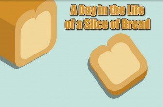 A Day in the Life of a Slice of Bread